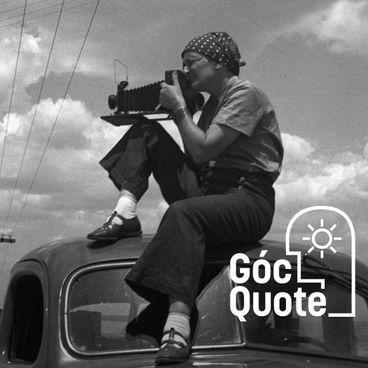 Dorothea Lange - Đừng dừng lại trước khi khai thác mọi tiềm năng