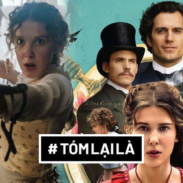 Tóm Lại Là: Vì sao bạn nên xem Enola Holmes?