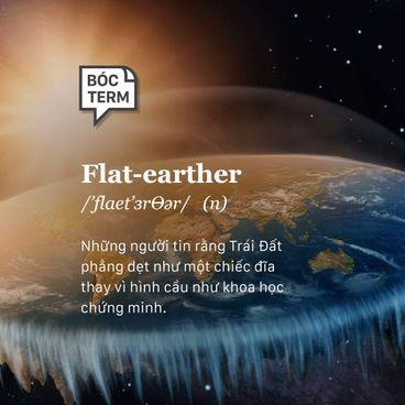 Bóc Term: Flat-earther là gì? Vì sao đến giờ nhiều người vẫn tin Trái Đất phẳng?