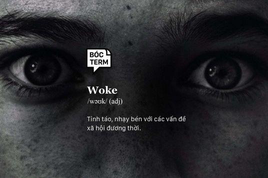 Bóc Term: Woke là gì mà nên cẩn thận khi dùng?