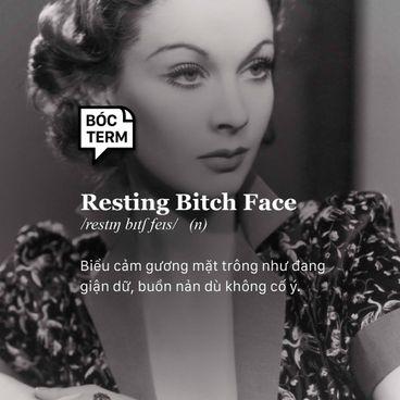Bóc Term: Resting bitch face là gì mà người người tránh xa?