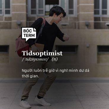 Bóc Term: Tidsoptimist, người lạc quan nhưng sao không ai mến?
