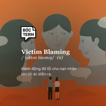 Bóc Term: Victim blaming là gì? Khi nỗi đau càng bị khoét sâu