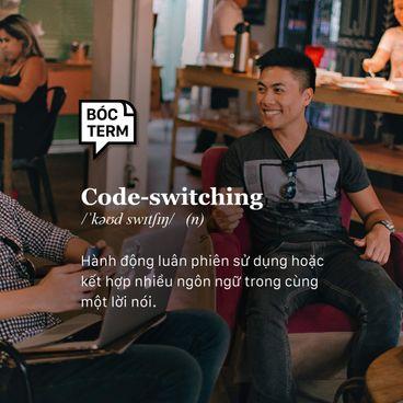 Bóc Term: Code-switching là gì? Khi bilingual trở thành byelingual