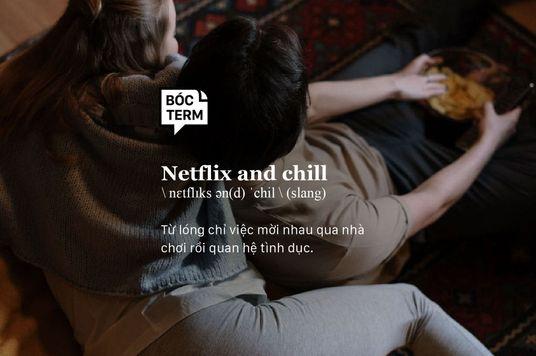Bóc Term: Khi các cặp đôi rủ nhau cùng Netflix and chill