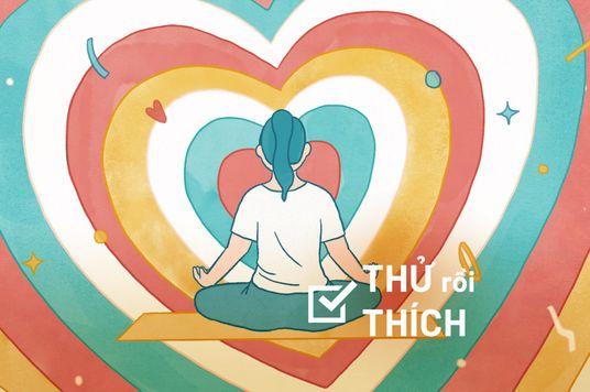 Thử Rồi Thích: Thiền yêu thương (metta meditation)