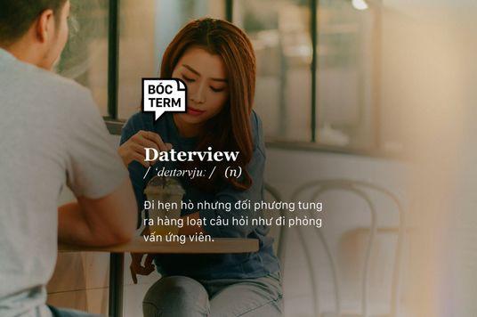 Bóc Term: Daterview - Đi hẹn hò hay đi phỏng vấn xin việc?