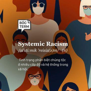 Bóc Term: Bạn đã hiểu đúng về systemic racism?