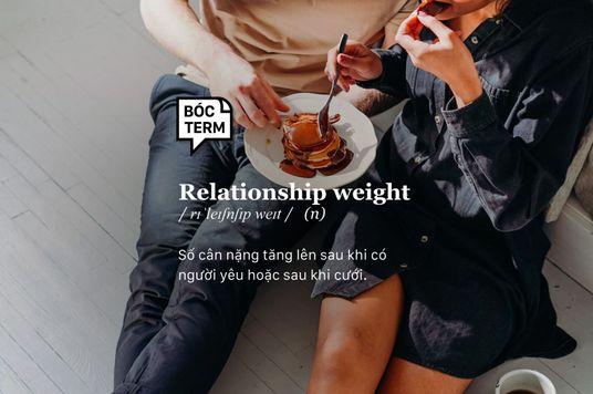 Bóc Term: Relationship weight - Yêu là cùng nhau... tăng cân?