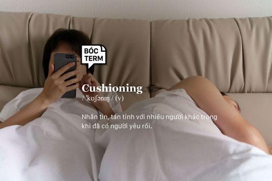 Bóc Term: Cushioning có phải là ngoại tình trong tư tưởng?