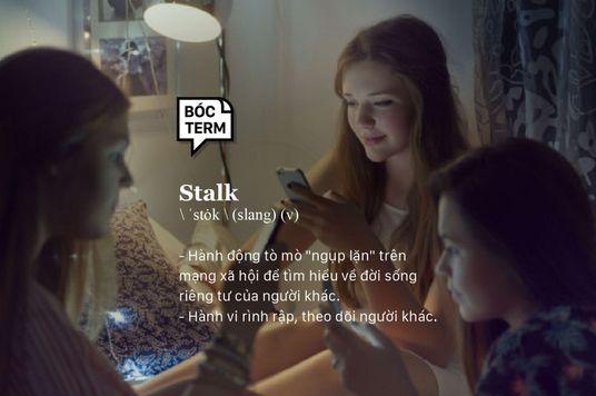 Bóc Term: Nhớ người yêu cũ thì phải... stalk