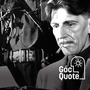 George Orwell: Viết phải rõ, chắc và đơn giản
