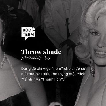 """Bóc Term: Throw shade - Hay còn gọi là """"cà khịa kiểu Tây"""""""