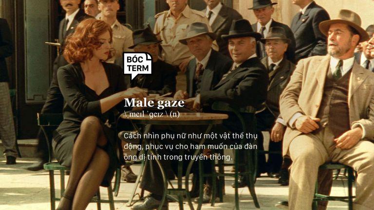 Bóc Term: Male gaze hay là thành trì định kiến về nữ giới?