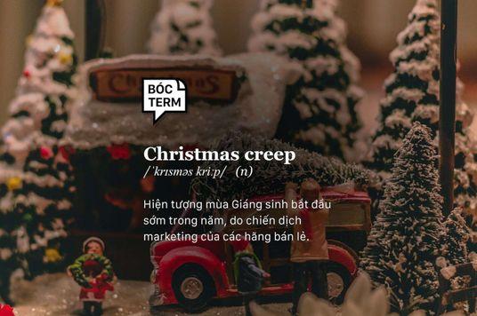 Bóc Term: Christmas creep là gì? Giáng sinh về tới nhà bạn chưa?