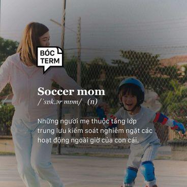 """Bóc Term: Soccer mom là gì? Mẹ """"toàn năng"""" nuôi dạy con thế nào?"""