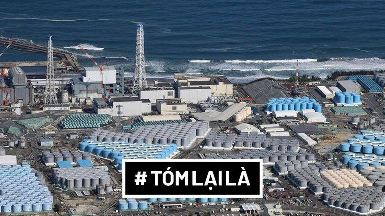 Tóm Lại Là: Tại sao Nhật Bản muốn xả nước thải từ Fukushima vào đại dương?