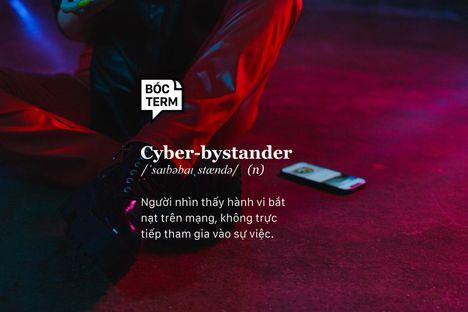 Bóc Term: Cyber-bystander có phải chỉ biết đứng nhìn?