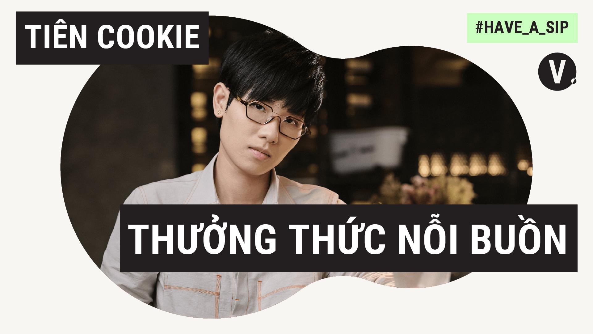 Tiên Cookie: Nỗi buồn còn để thưởng thức