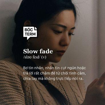 Bóc Term: Slow Fade - Nói chia tay thật khó thế sao?