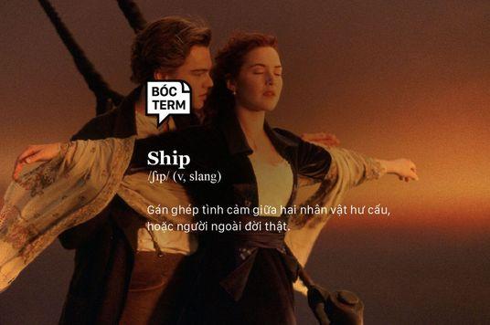 Bóc Term: Ship - Yêu đương thì liên quan gì đến tàu thuyền?