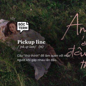 Bóc Term: Pickup line - Khi thả thính trở thành một bộ môn nghệ thuật