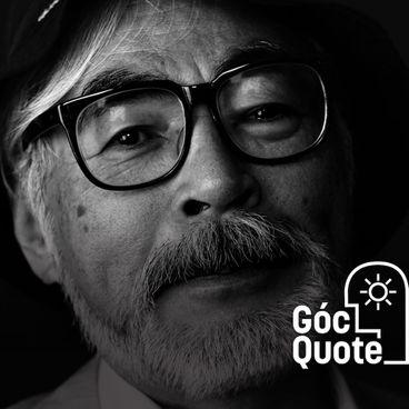 Hayao Miyazaki: Phải xác định rằng phim của mình có thể thay đổi thế giới