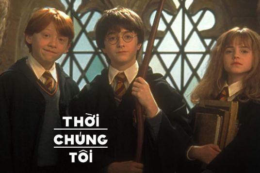 Thời Chúng Tôi: Harry Potter và ma thuật ấy!