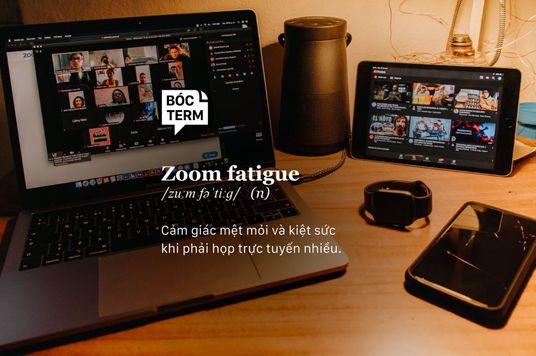 Bóc Term: Zoom fatigue - Họp nhiều có làm bạn ỉu xìu?