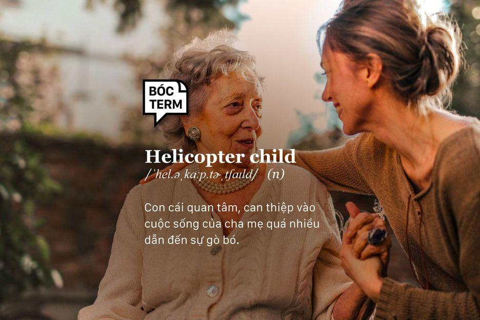 """Bóc Term: Helicopter child là gì mà dễ khiến bố mẹ """"phật lòng""""?"""