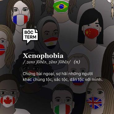 Bóc Term: Xenophobia - Khi sự thù ghét xuất phát từ nỗi sợ