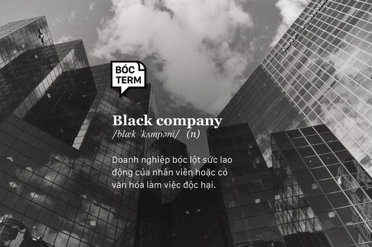 Bóc Term: Black company là gì? Bạn có đang làm việc ở công ty đen?