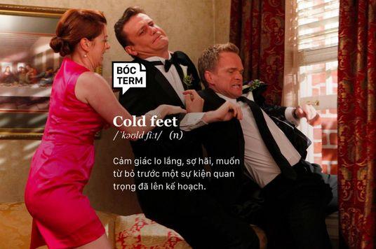 """Cold feet - Đã bao giờ bạn mong muốn được """"quay xe""""?"""